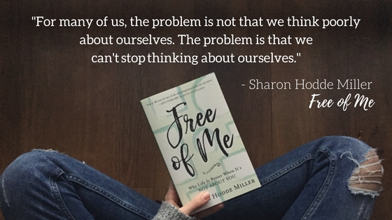 For many of us, the problem is not that we think poorly about ourselves. The problem is that we can't stop thinking about ourselves. Quote by Sharon Hodde Miller in Free of Me