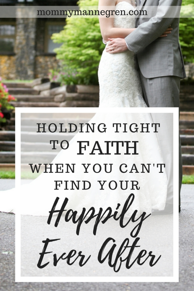 Holding Tight to Faith When You Can't Find Your Happily Ever After